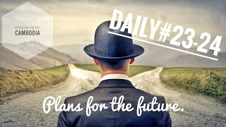 Daily#23-24 Plans for the future | Phnom Penh Cambodia