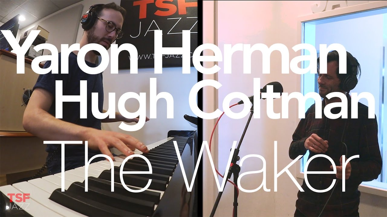 "Yaron Herman & Hugh Coltman ""The Waker"" en Session live TSFJAZZ"