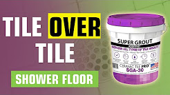 👍 Tile over Tile Shower Floor - Never Seal Again - Ceramic Tile Pro Super Grout Additive®