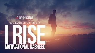 I Rise Motivational Nasheed By Muhammad al Muqit