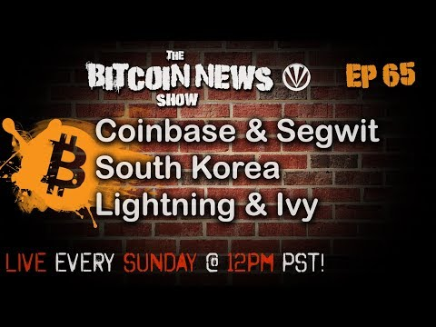 The Bitcoin News Show #65 - Coinbase &  Segwit, South Korea Regulations, Lightning, Ivy