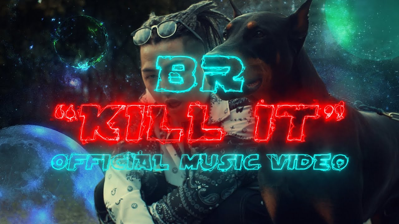 BR - KILL IT  [Official Music Video]