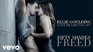 Ellie Goulding Love Me Like You Do Fifty Shades Freed Soundtrack Audio