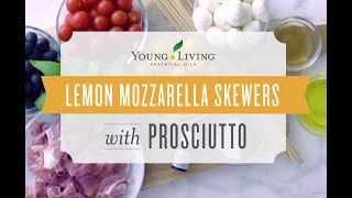 Lemon Mozzarella Skewers with Prosciutto | Young Living Essential Oils