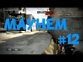 [CS:GO] Mayhem #12
