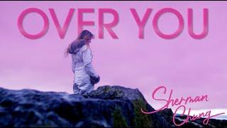 鍾舒漫 Sherman Chung《Over You》 [Official MV]