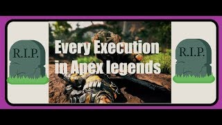 Every execution in Apex legends