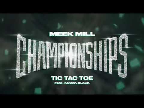 Meek Mill - Tic Tac Toe Feat  Kodak Black | Championship