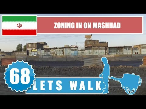 Let's Walk 68: Iran - Zoning In On Mashhad