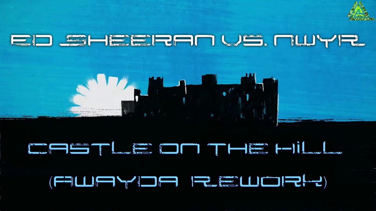 Ed Sheeran Vs. NWYR - Castle On The Hill (Awayda Extended Rework)