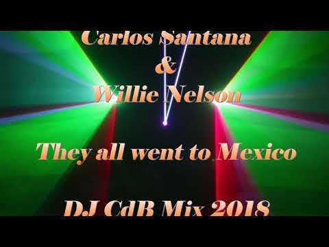Carlos Santana & Willie Nelson - They all went to Mexico (DJ CdB Mix 2018)