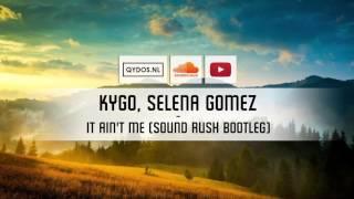 Kygo, Selena Gomez - It Ain't Me (Sound Rush Bootleg)