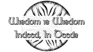 Wisdom is Wisdom Indeed, In Deeds   Pastor Jon Moore