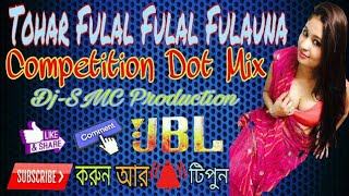 TOHAR FULAL FULAL FULAUNA DJ COMPETITION DOT MIX WHIT AMAZING EFFECTS DJ SMC LATEST DJ SONG 2018!