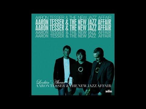 Aaron Tesser & The New Jazz Affair - Lookin' Ahead - (Full Album Nu Jazz Acid Vocal Smooth)