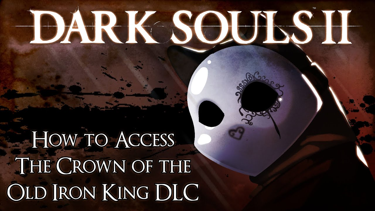 Crown Of The Old Iron King: How To Access The Dark Souls 2 Crown Of The Old Iron King