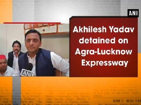 Akhilesh Yadav detained on Agra-Lucknow Expressway - Uttar Pradesh News