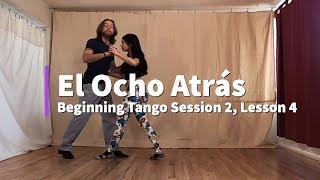 El Ocho Atrás: Beginning Tango Session 2, Lesson 4
