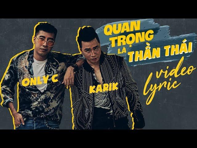 QUAN TRỌNG LÀ THẦN THÁI | ONLYC ft KARIK | OFFICIAL VIDEO LYRIC