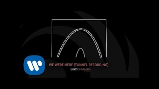 Lights We Were Here Tunnel Recording Official Audio