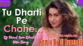 Tu_Dharti_Pe_(Dj Hard Love Dholki Mix Song Remix By Dj Rupendra Bhainkuri 2019