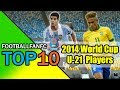top 10 under-21 players at the 2014 fifa world cup road to the 2014 fifa world cup