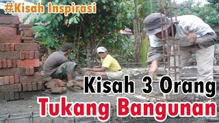 KISAH INSPIRATIF - Kisah 3 Orang Tukang Bangunan (Bikin Merinding)