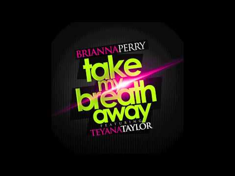 Brianna Perry - Take My Breath Away featuring Teyana Taylor [Audio]