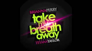 Brianna Perry - Take My Breath Away featuring Teyana Taylor [Audio]
