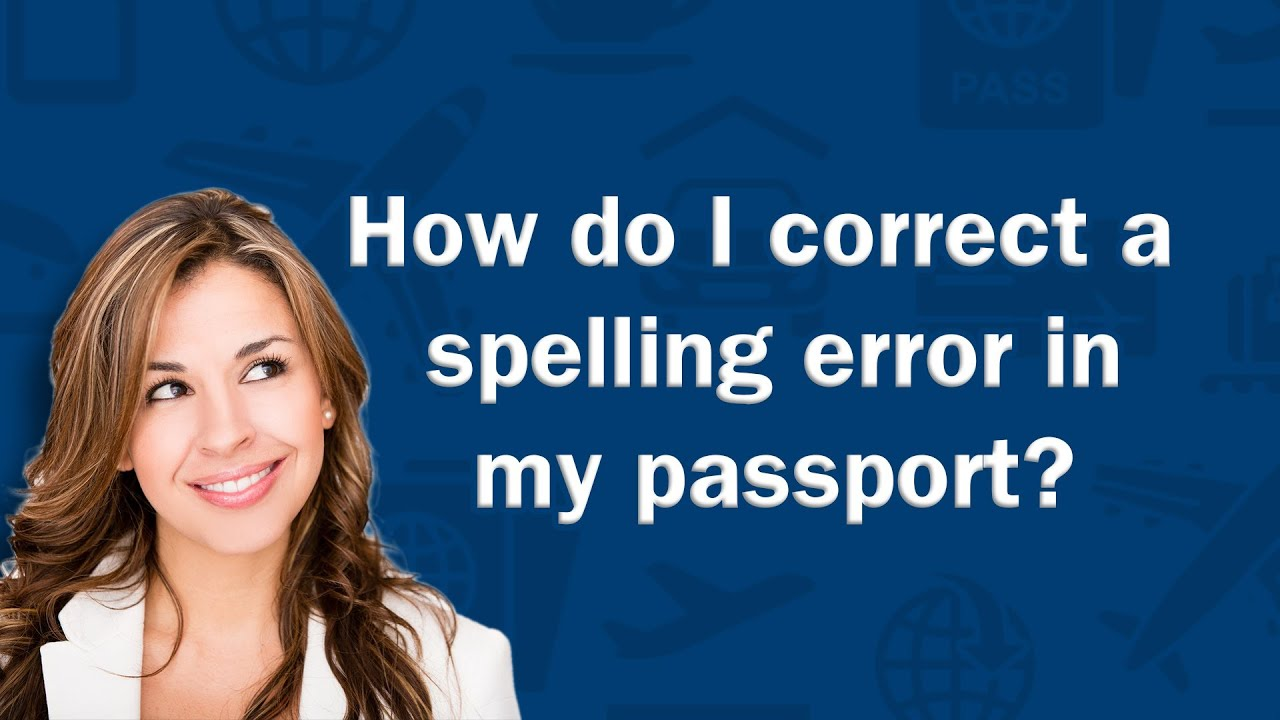 How do i correct a spelling error in my passport qa youtube falaconquin