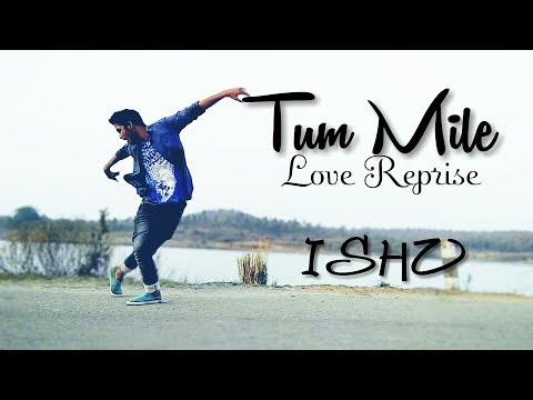 Tum Mile (Love Reprise) Dance Cover by Israr Alam