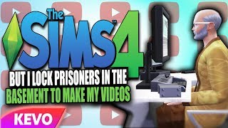 Sims 4 but I lock prisoners in the basement to make my videos