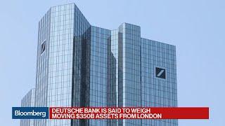 Deutsche Bank May Move $350 Billion to Frankfurt