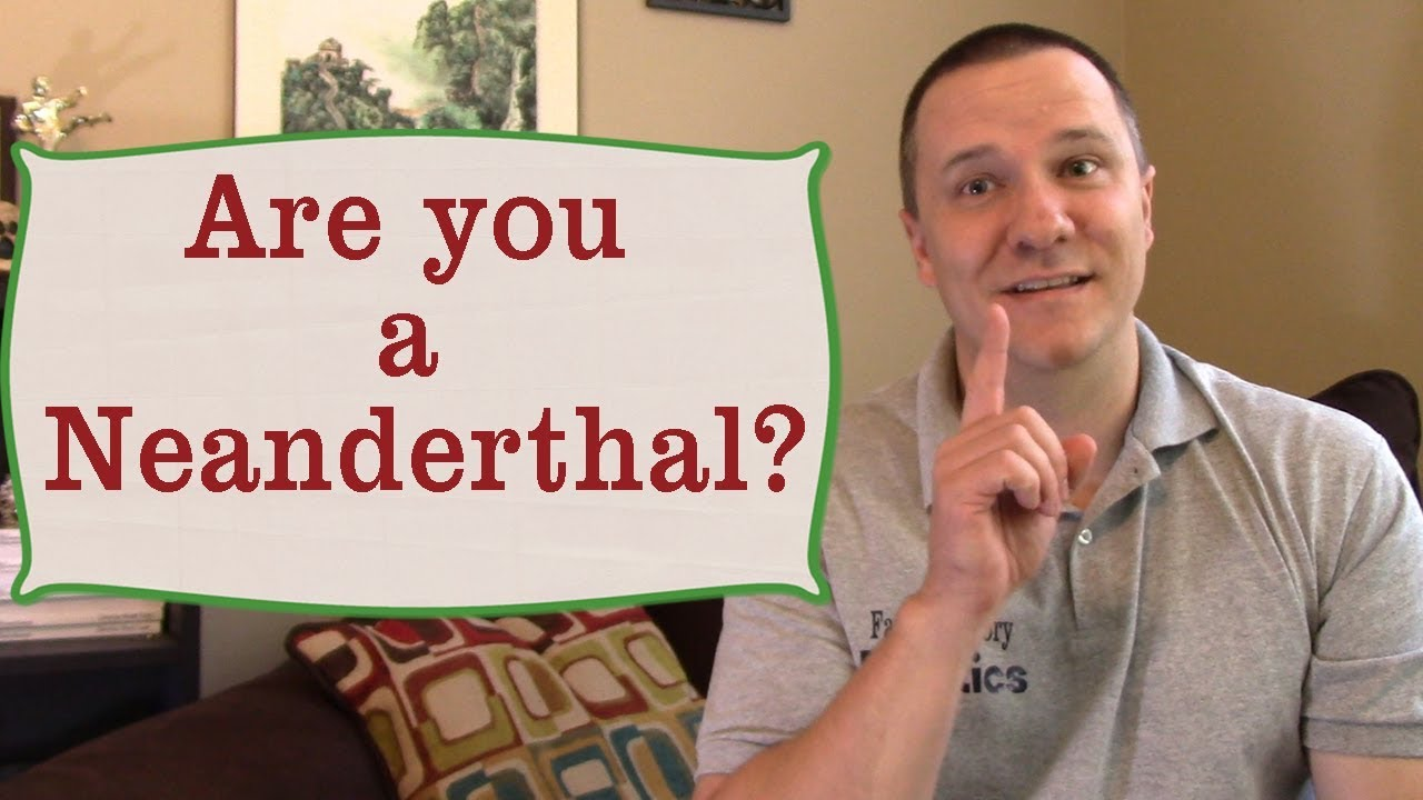 Are you a Neanderthal?...