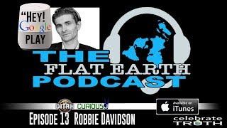 """Hey Google"" play THE FLAT EARTH PODCAST 🎧 with Robbie Davidson"