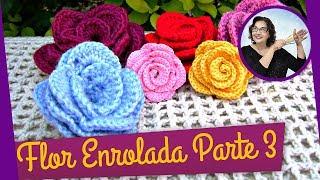 FLOR EM CROCHE ENROLADA – MODELO 1 – PARTE 3