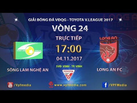 FULL | SÔNG LAM NGHỆ AN vs LONG AN | VÒNG 24 TOYOTA V LEAGUE 2017