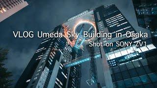 【ZV1 Vlog】Umeda Sky Building in Osaka