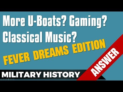 More U-Boats? Gaming Content? Classical Music? - Q&A Fever Dream Edition