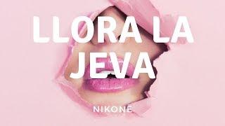 Nikone - Llora la jeva