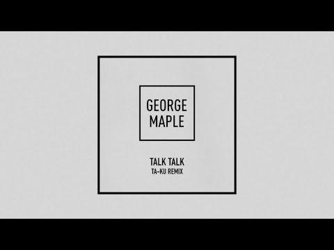 George Maple - Talk Talk - Ta-ku Remix