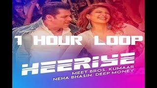 Heeriye  -  Race 3  - 1 HOUR LOOP CONTINUOUS -  Meet Bros ft. Deep Money, Neha Bhasin