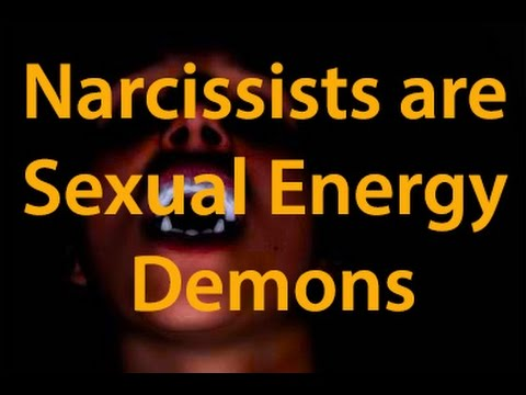 Narcissists are Sexual Energy Demons
