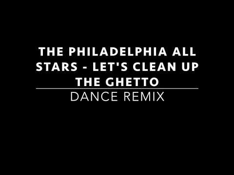 The Philadelphia All Stars - Let's Clean Up The Ghetto (Dance Rmx)