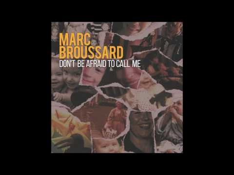 Marc Broussard - Don't Be Afraid To Call Me