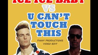 Vanilla Ice vs  MC Hammer - Ice Ice Baby vs  U Can't Touch This (Finny Productions Video Edit)