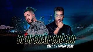 ĐI ĐI CHẦN CHỜ CHI (#ĐĐCCC) | ONLY C x SHIGGA SHAY