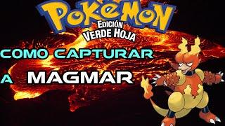 Como Capturar a Magmar | Pokémon Verde Hoja