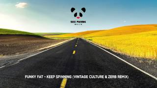 Funky Fat - Keep Spinning (Vintage Culture & Zerb Remix) [Sex Panda White]