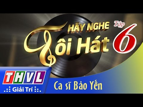 THVL | Hãy nghe tôi hát - Tập 6: Ca sĩ Bảo Yến